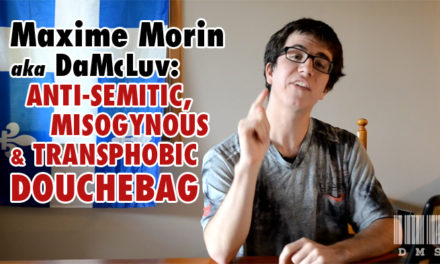 Maxime Morin (aka DMS/DaMcLuv) and His Racist Agenda