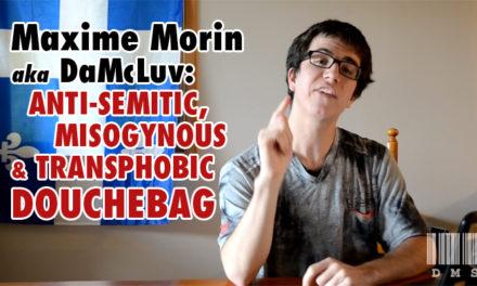 Maxime Morin (aka DMS/DaMcLuv) and His Racist Agenda
