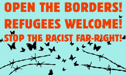 OPEN THE BORDERS! REFUGEES WELCOME!STOP THE RACIST FAR-RIGHT!
